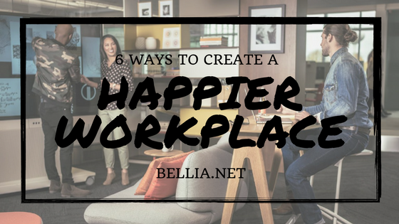 6 ways to create a happier workplace