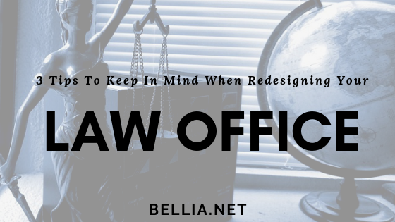 3 Tips To Keep In Mind When Redesigning Your Law Office